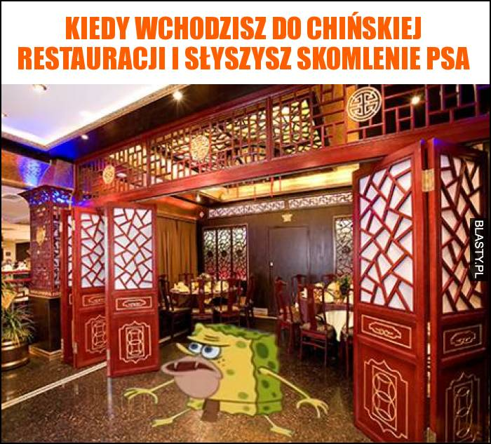 Kiedy wchodzisz do chińskiej restauracji i słyszysz skomlenie psa