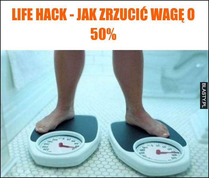 Life hack - jak zrzucić wagę o 50 procent