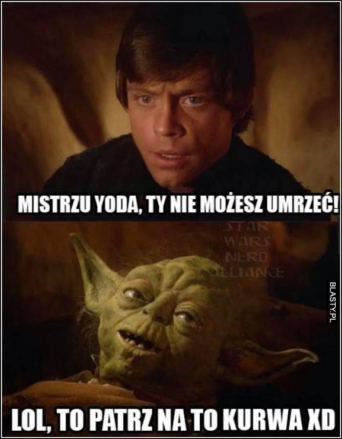 Mistrzu Yoda Ty nie możesz umrzeć