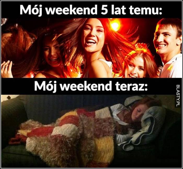 Mój weekend 5 lat temu vs mój weekend teraz