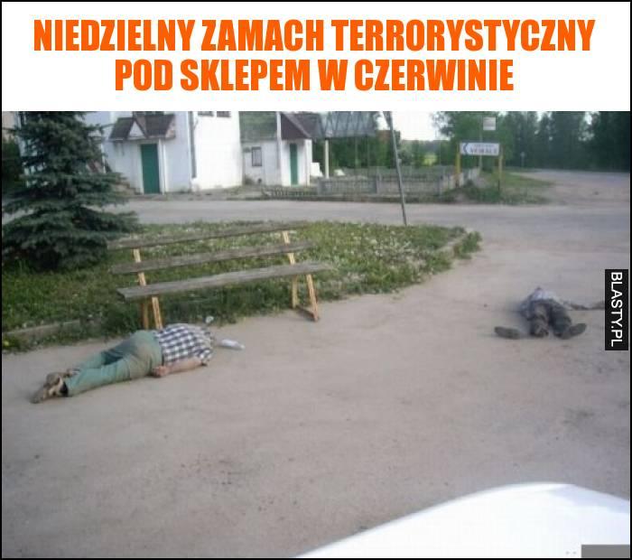 Niedzielny zamach terrorystyczny pod sklepem w czerwinie