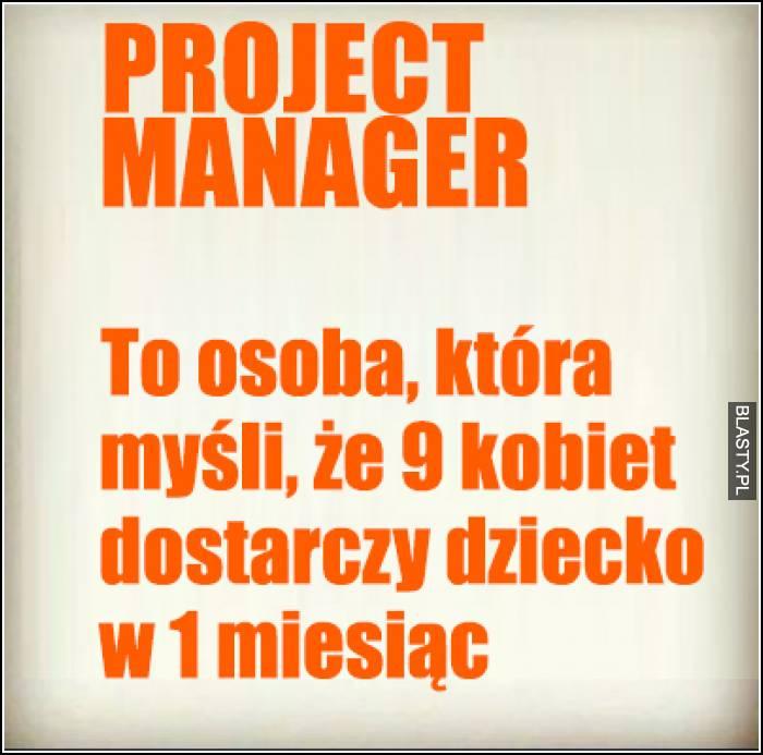 Project manager to osoba, która myśli, że 9 kobiet dostarczy dziecko w 1 miesiąc