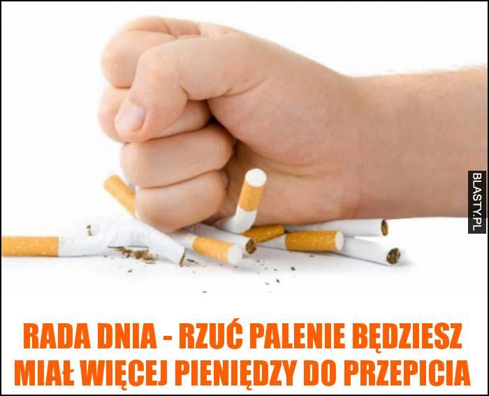 Rada dnia - rzuć palenie będziesz miał więcej pieniędzy do przepicia