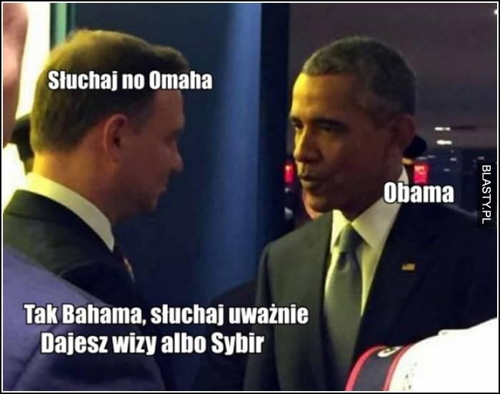 Słuchan no Omaha, obama, tak bahama dajesz wizy albo sybir