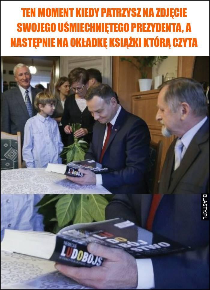 Ten moment kiedy patrzysz na zdjęcie swojego uśmiechniętego prezydenta, a następnie na okładkę książki którą czyta