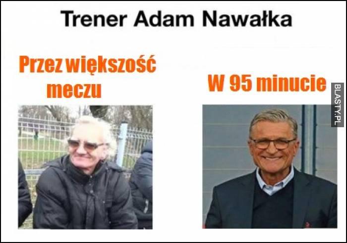 Trener Adam Nawałka - przez większość meczu vs w 95 minucie