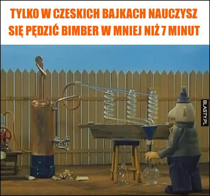 Tylko w czeskich bajkach nauczysz się pędzić bimber w mniej niż 7 minut
