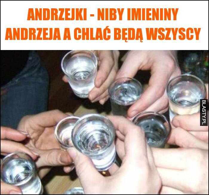 Andrzejki - niby imieniny Andrzeja a chlać będą wszyscy