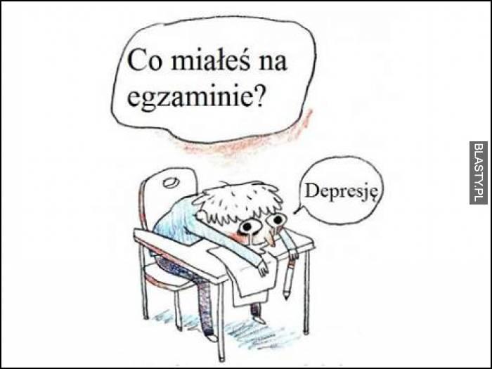 Co miałeś na egzaminie ? depresję