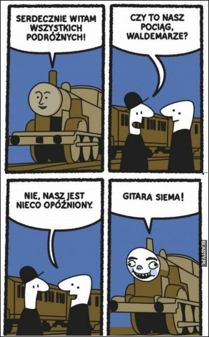 Czy to nasz pociąg waldemarze ?