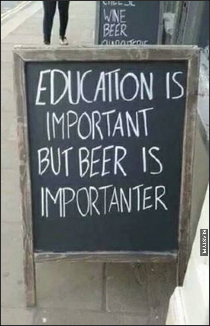 Education is important but beer is more important