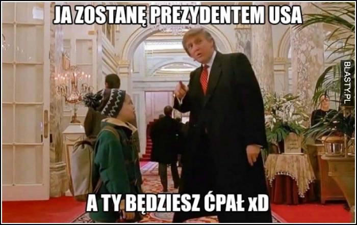 Ja zostanę prezydentem USA a Ty będziesz ćpał