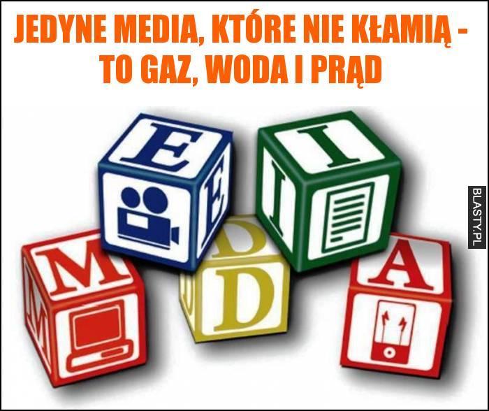 Jedyne media, które nie kłamią - to gaz, woda i prąd
