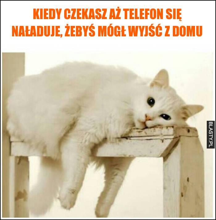 Kiedy czekasz aż telefon się naładuje, żebyś mógł wyjść z domu