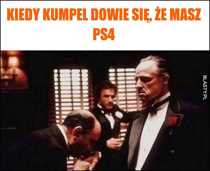 Kiedy kumpel dowie się, że masz PS4