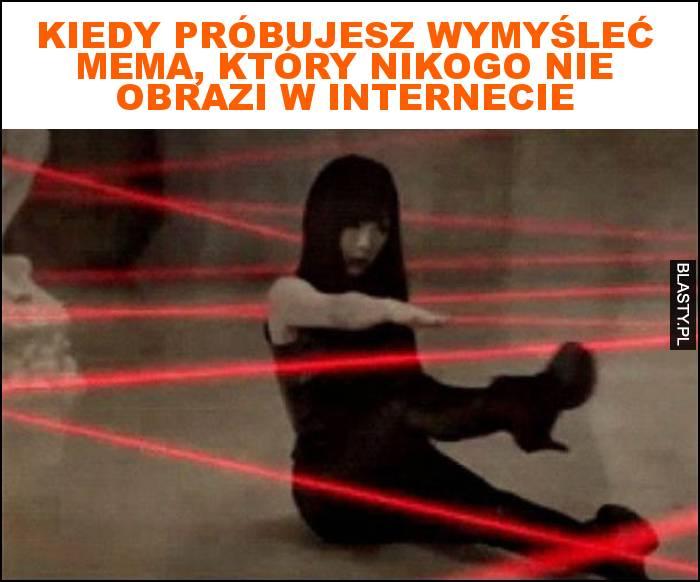 Kiedy próbujesz wymyśleć mema, który nikogo nie obrazi w internecie