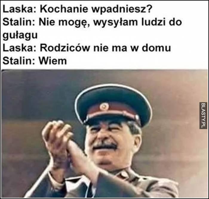Kochanie wpadniesz ? Stalin - nie mogę, wysyłam ludzi do gułagu