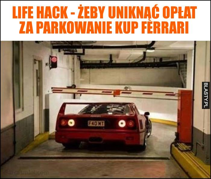 Life hack - żeby uniknąć opłat za parkowanie kup ferrari