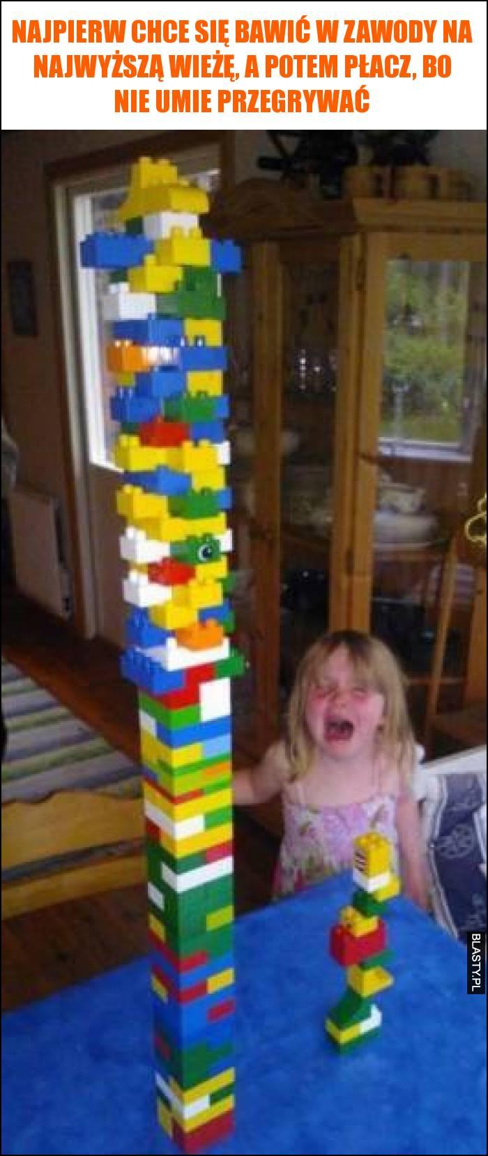 Najpierw chce się bawić w zawody na najwyższą wieżę, a potem płacz, bo nie umie przegrywać