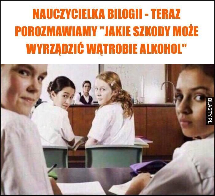 Nauczycielka bilogii - teraz porozmawiamy jakie szkody może wyrządzić wątrobie alkohol