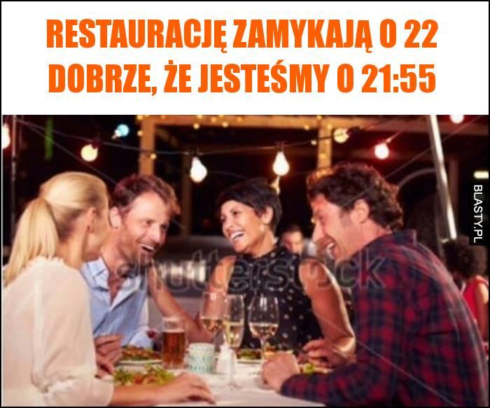Restaurację zamykają o 22 dobrze, że jesteśmy o 21:55
