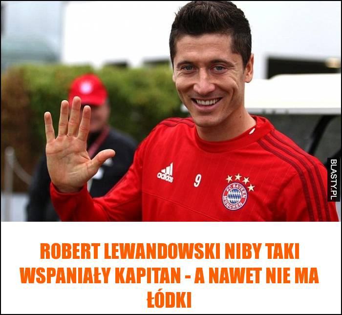 Robert Lewandowski niby taki wspaniały kapitan