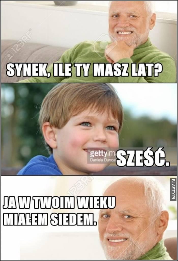 Synek ile Ty masz lat ? sześć
