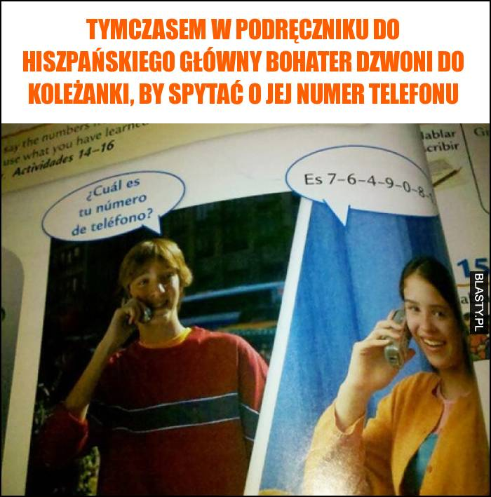 Tymczasem w podręczniku do hiszpańskiego główny bohater dzwoni do koleżanki, by spytać o jej numer telefonu