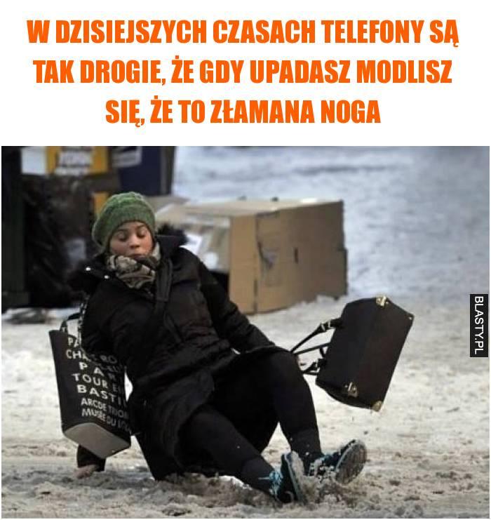 W dzisiejszych czasach telefony są tak drogie, że gdy upadasz