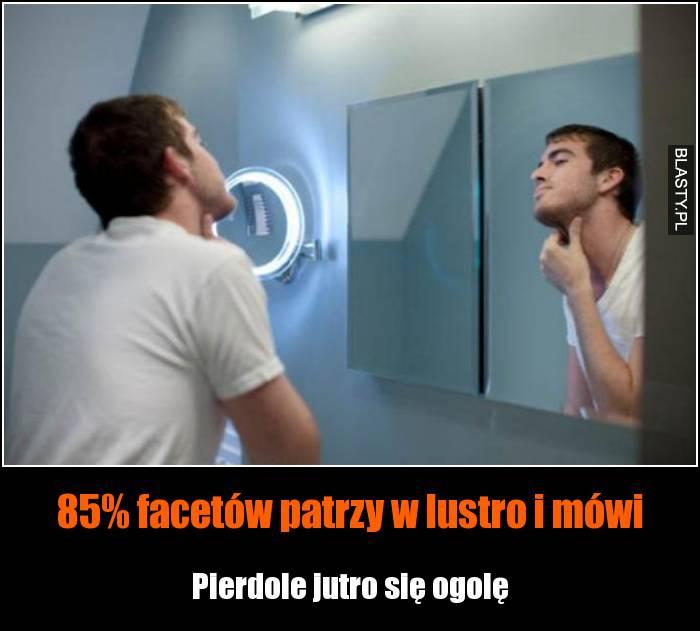 85% facetów patrzy w lustro i mówi