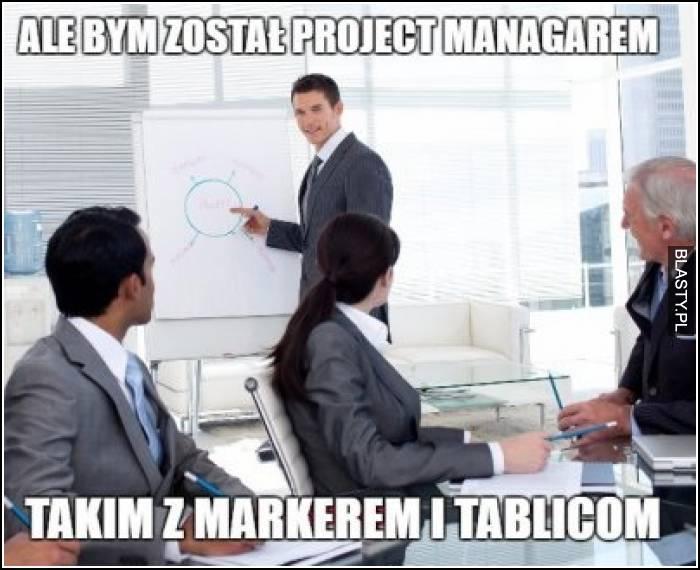 Ake bym został project managerem takim z markerem i tablicom