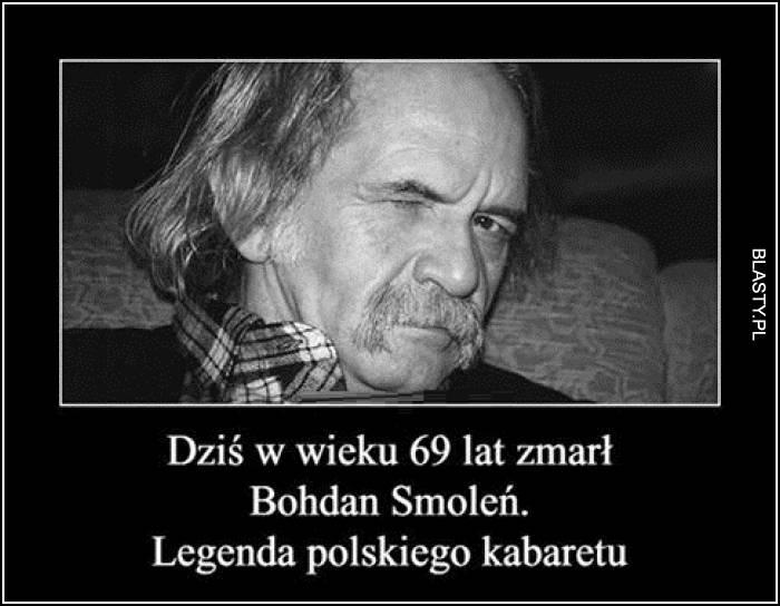 Dziś w wieku 69 lat zmarł Bohdan Smoleń