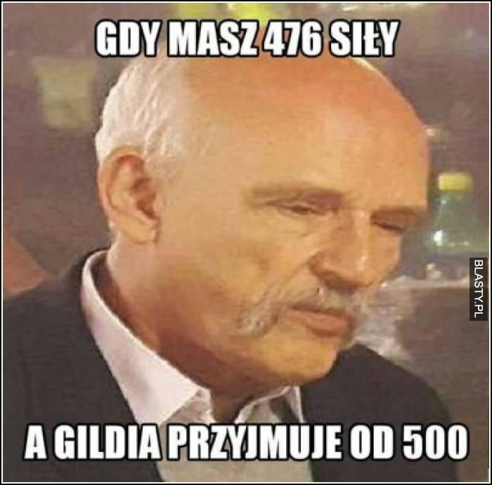 Gdy masz 476 siły a Gildia przyjmuje od 500