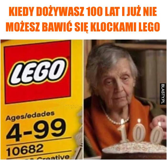Kiedy dożywasz 100 lat i już nie możesz bawić się klockami lego
