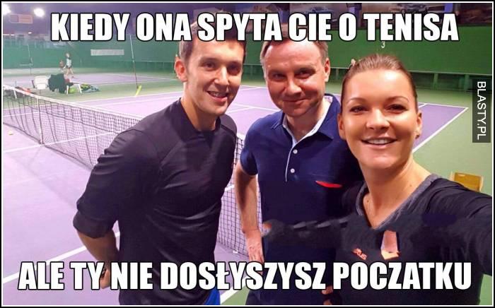 Kiedy ona spyta Cię o tenisa