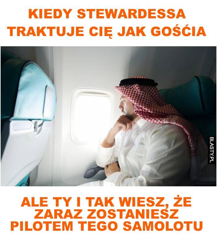 Kiedy stewardessa traktuje cię jak gośćia