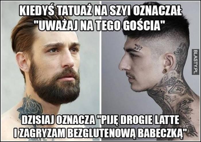 Kiedyś Tatuaż Na Szyi Oznaczał Uważaj Na Tego Gościa Memy