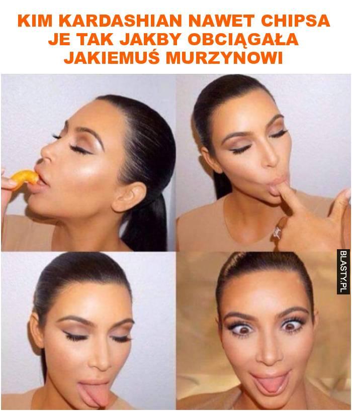 Kim kardashian nawet chipsa je tak jakby obciągała jakiemuś murzynowi