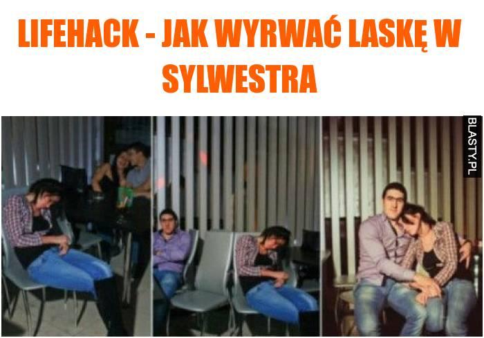 Lifehack - jak wyrwać laskę w sylwestra