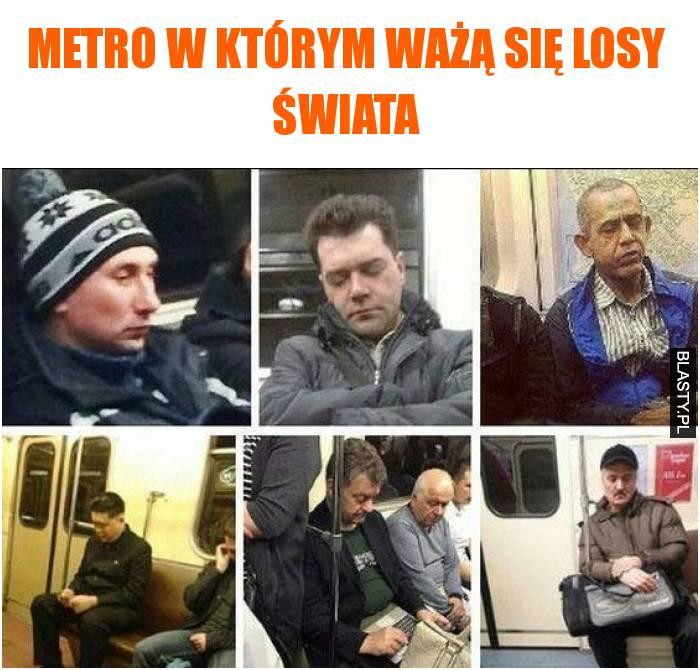 Metro w którym ważą się losy świata