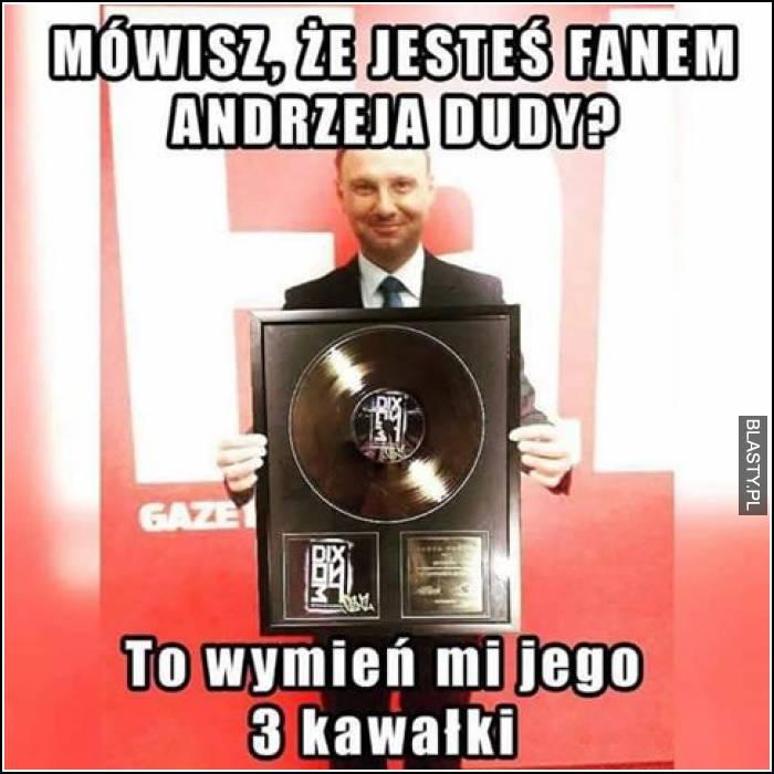 Mówisz, że jesteś fanem Andrzeja Dudy ?
