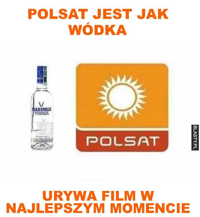 Polsat jest jak wódka