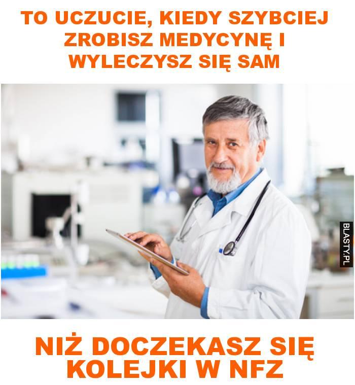 To uczucie, kiedy szybciej zrobisz medycynę i wyleczysz się sam