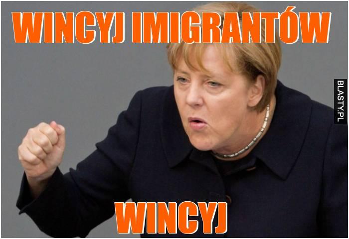 Wincyj imigrantów