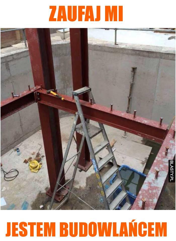 zaufaj mi jestem budowlańcem