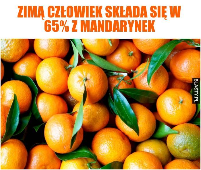 Zimą człowiek składa się w 65% z mandarynek