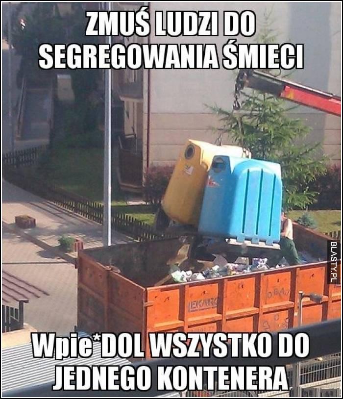 zmuś ludzi do segregacji śmieci, a potem