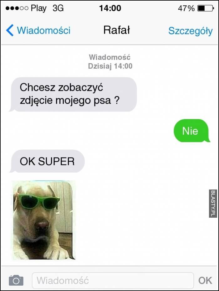 Chcesz zobaczyć zdjęcie mojego psa ?
