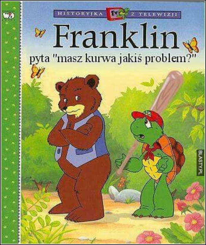 Franklin pyta jaki masz kurwa problem