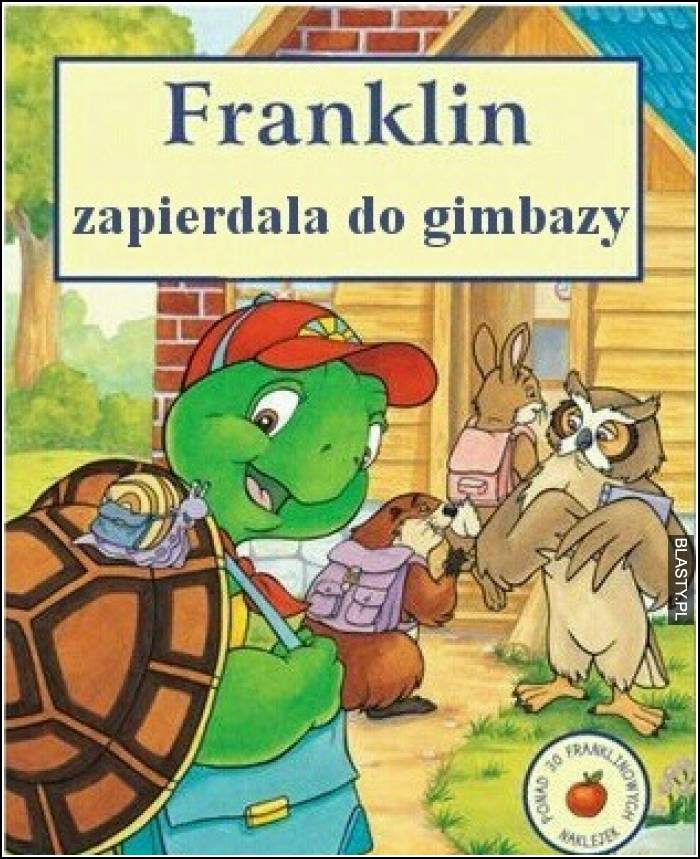 Franklin zapierdala do gimbazy